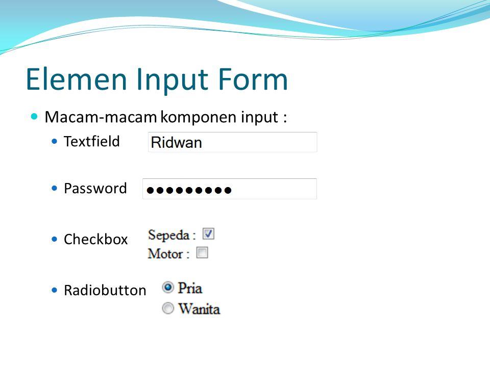 Elemen Input Form Macam‐macam komponen input : Textfield Password