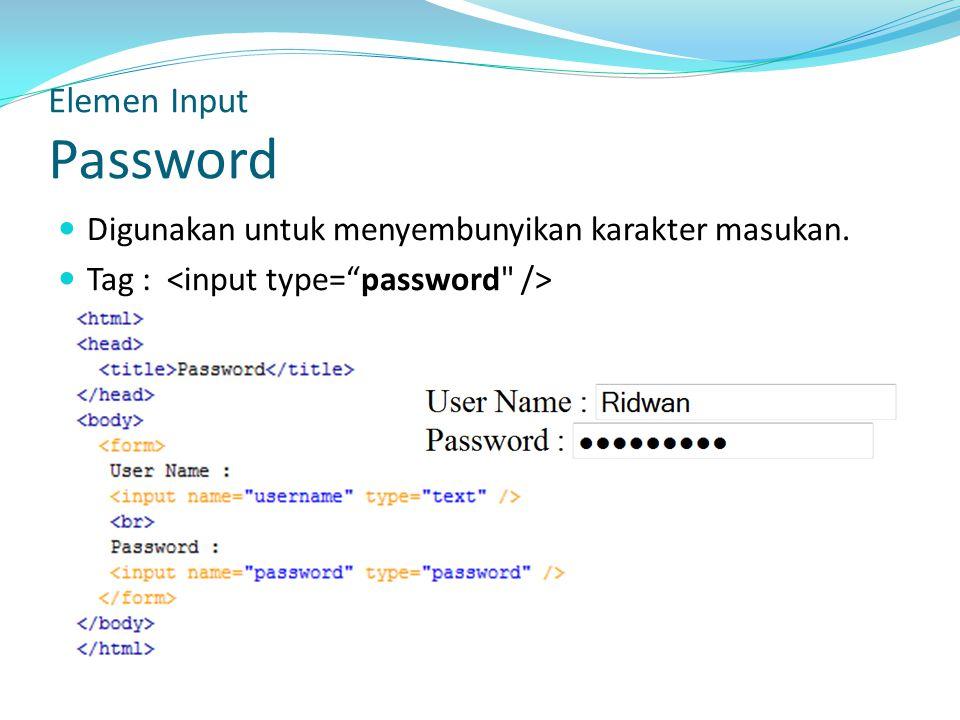 Elemen Input Password Digunakan untuk menyembunyikan karakter masukan.
