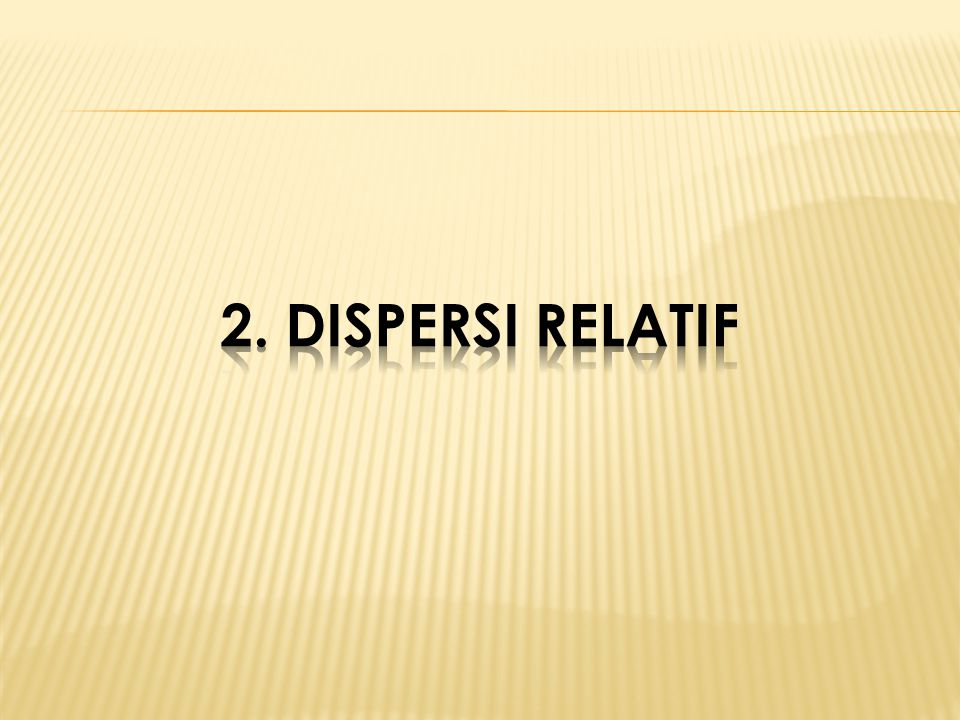 2. Dispersi RElatif