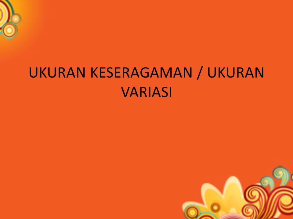 UKURAN KESERAGAMAN / UKURAN VARIASI