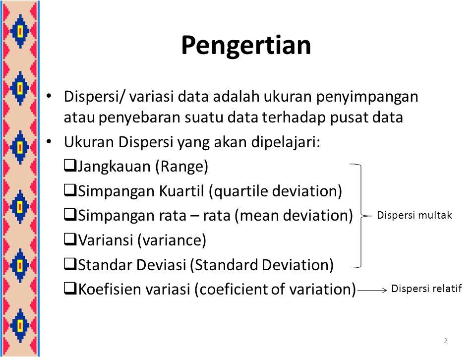 Pengertian Dispersi/ variasi data adalah ukuran penyimpangan atau penyebaran suatu data terhadap pusat data.