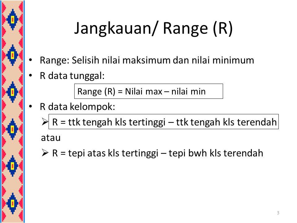 Jangkauan/ Range (R) Range: Selisih nilai maksimum dan nilai minimum