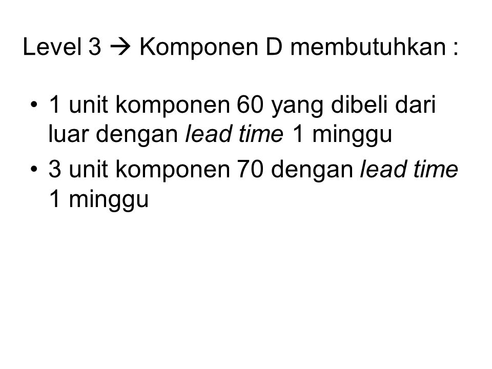 Level 3  Komponen D membutuhkan :