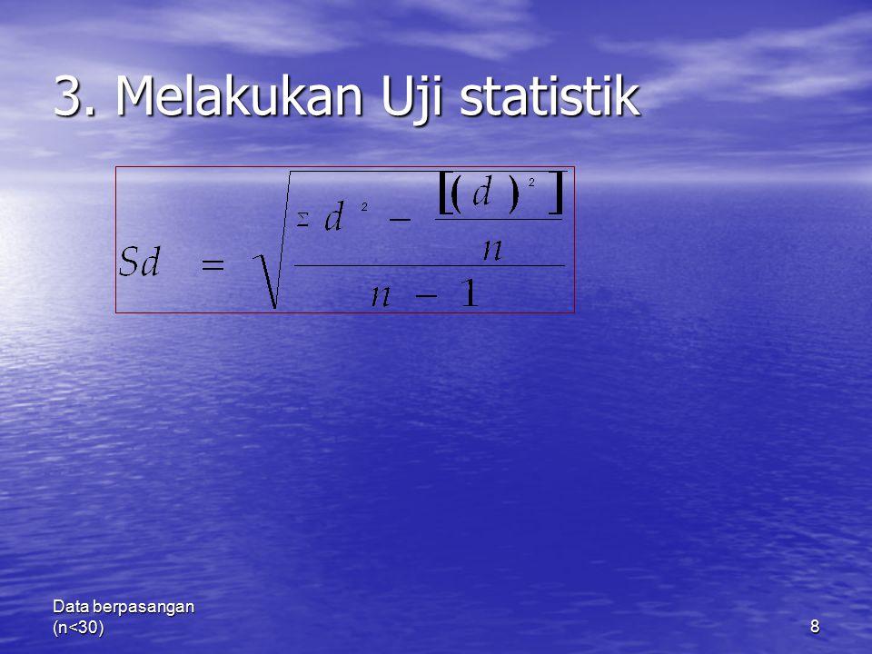 3. Melakukan Uji statistik