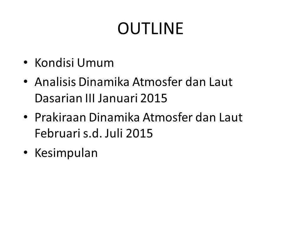 OUTLINE Kondisi Umum. Analisis Dinamika Atmosfer dan Laut Dasarian III Januari 2015. Prakiraan Dinamika Atmosfer dan Laut Februari s.d. Juli 2015.
