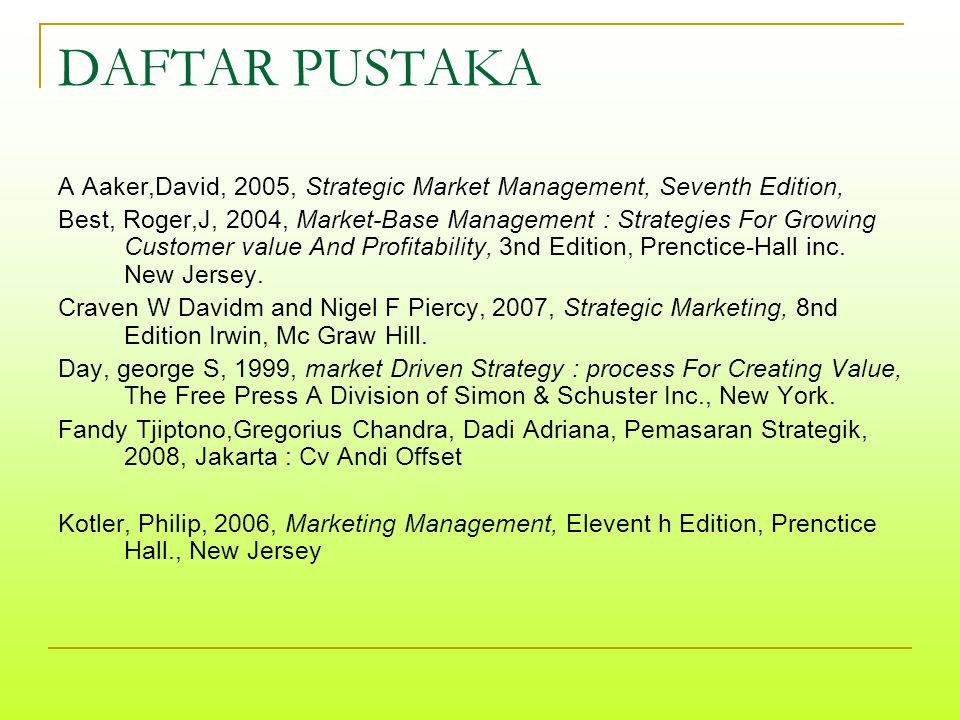 DAFTAR PUSTAKA A Aaker,David, 2005, Strategic Market Management, Seventh Edition,