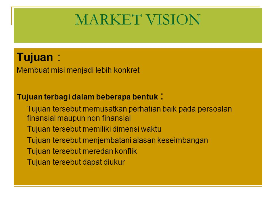 MARKET VISION Tujuan : Membuat misi menjadi lebih konkret