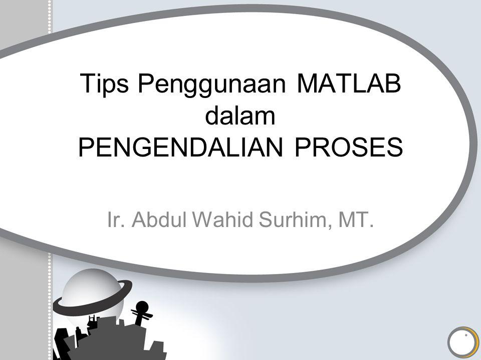 Tips Penggunaan MATLAB dalam PENGENDALIAN PROSES