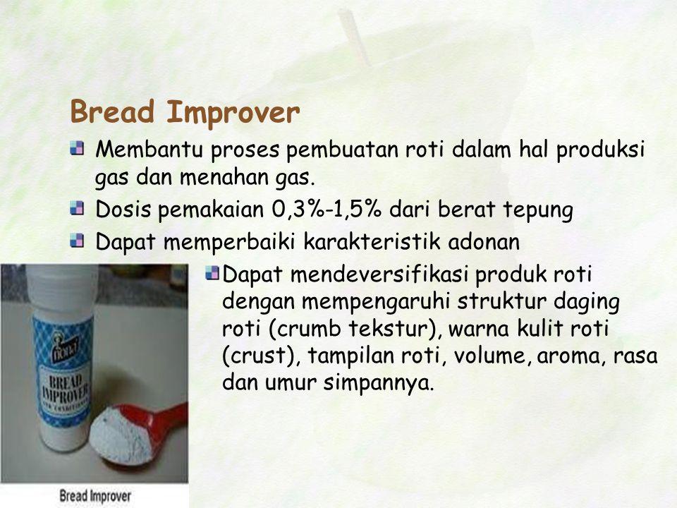 Bread Improver Membantu proses pembuatan roti dalam hal produksi gas dan menahan gas. Dosis pemakaian 0,3%-1,5% dari berat tepung.