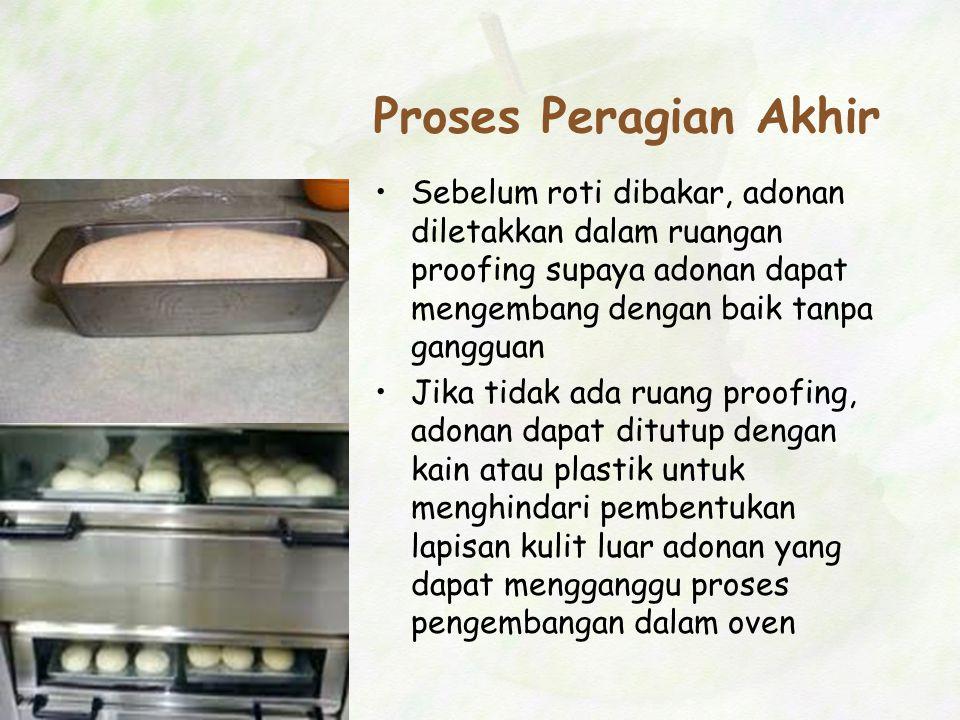 Proses Peragian Akhir Sebelum roti dibakar, adonan diletakkan dalam ruangan proofing supaya adonan dapat mengembang dengan baik tanpa gangguan.