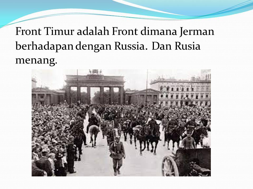 Front Timur adalah Front dimana Jerman berhadapan dengan Russia