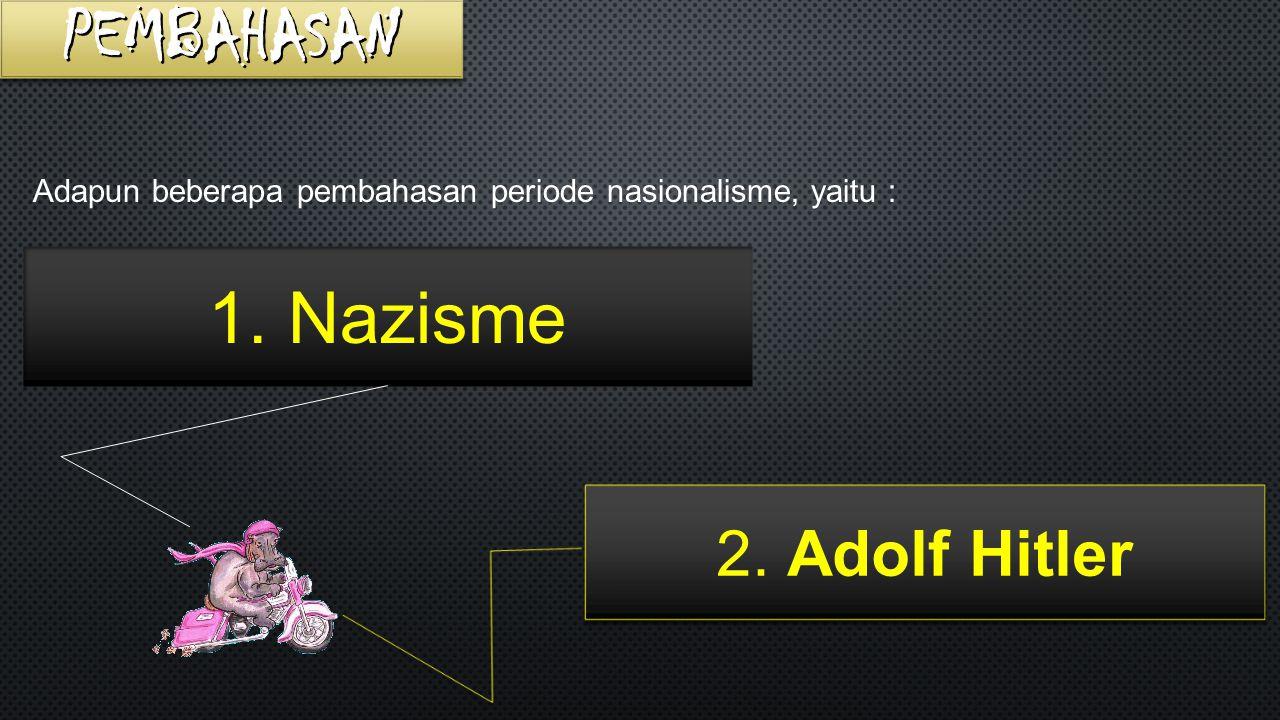 PEMBAHASAN 1. Nazisme 2. Adolf Hitler