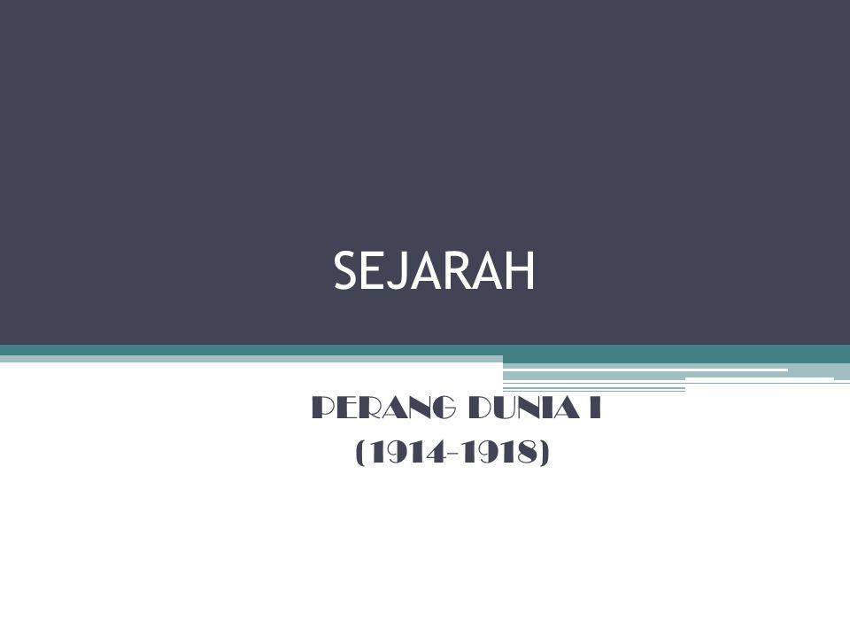 SEJARAH PERANG DUNIA I (1914-1918)