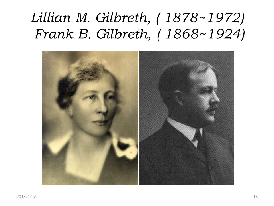 Lillian M. Gilbreth, ( 1878~1972) Frank B. Gilbreth, ( 1868~1924)
