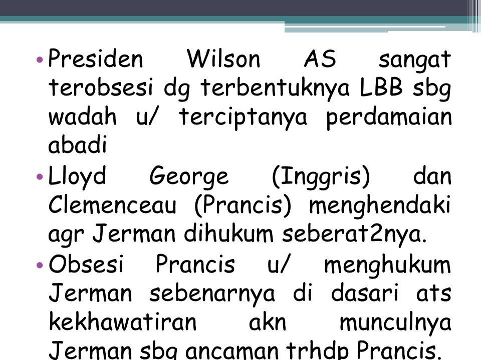 Presiden Wilson AS sangat terobsesi dg terbentuknya LBB sbg wadah u/ terciptanya perdamaian abadi