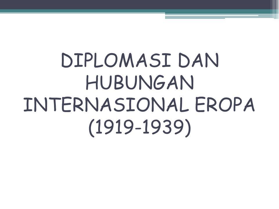 DIPLOMASI DAN HUBUNGAN INTERNASIONAL EROPA (1919-1939)