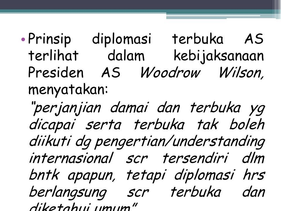 Prinsip diplomasi terbuka AS terlihat dalam kebijaksanaan Presiden AS Woodrow Wilson, menyatakan: