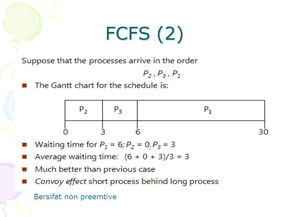 FCFS (2) Bersifat non preemtive