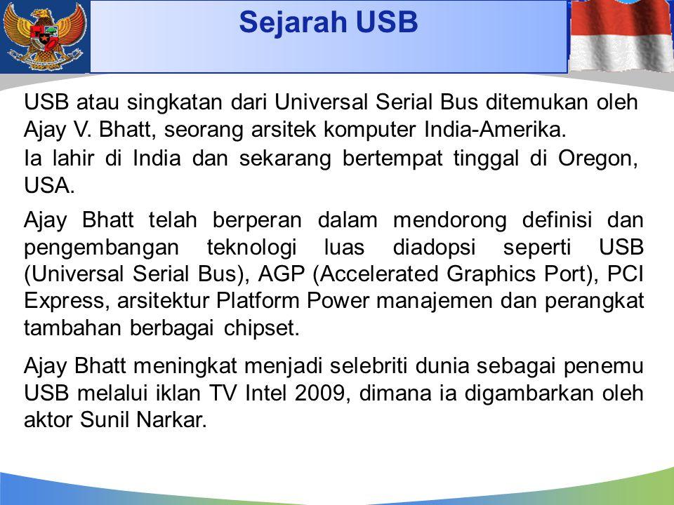 Sejarah USB 4/14/2017. USB atau singkatan dari Universal Serial Bus ditemukan oleh Ajay V. Bhatt, seorang arsitek komputer India-Amerika.