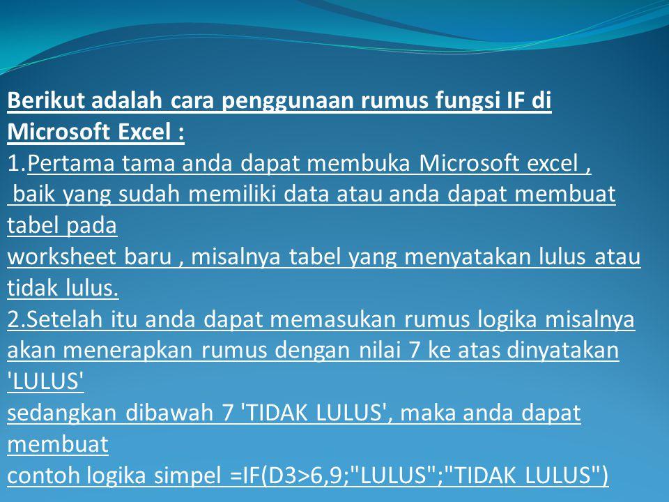 Berikut adalah cara penggunaan rumus fungsi IF di Microsoft Excel :