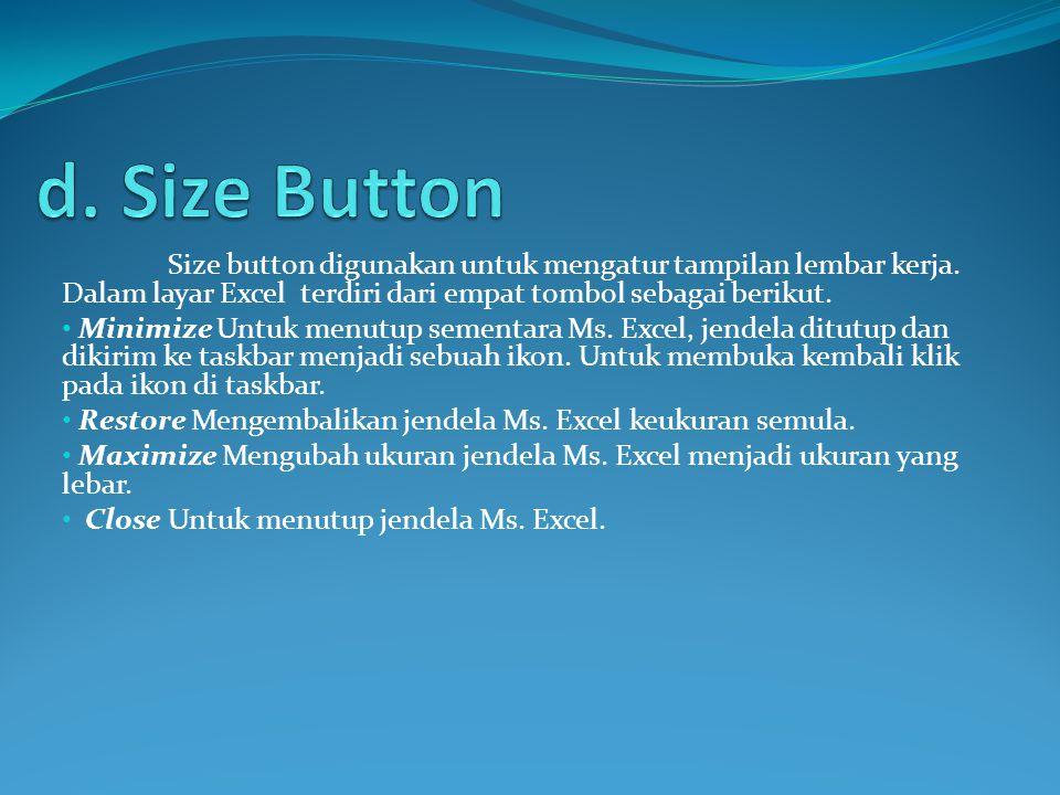 d. Size Button Size button digunakan untuk mengatur tampilan lembar kerja. Dalam layar Excel terdiri dari empat tombol sebagai berikut.
