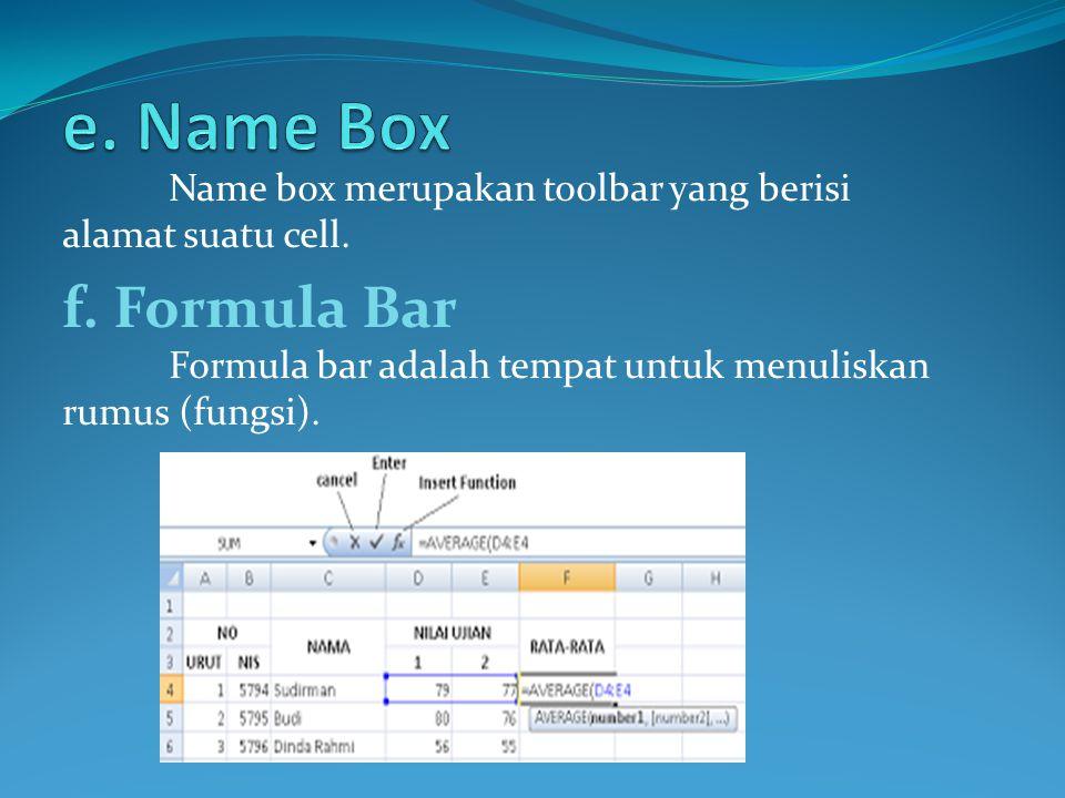 Name box merupakan toolbar yang berisi alamat suatu cell.