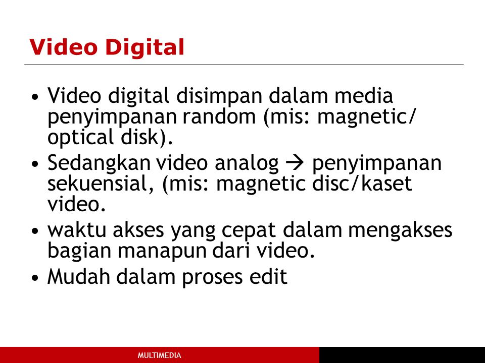 Video Digital Video digital disimpan dalam media penyimpanan random (mis: magnetic/ optical disk).