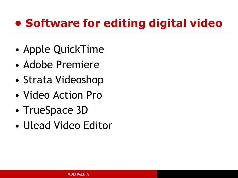 • Software for editing digital video