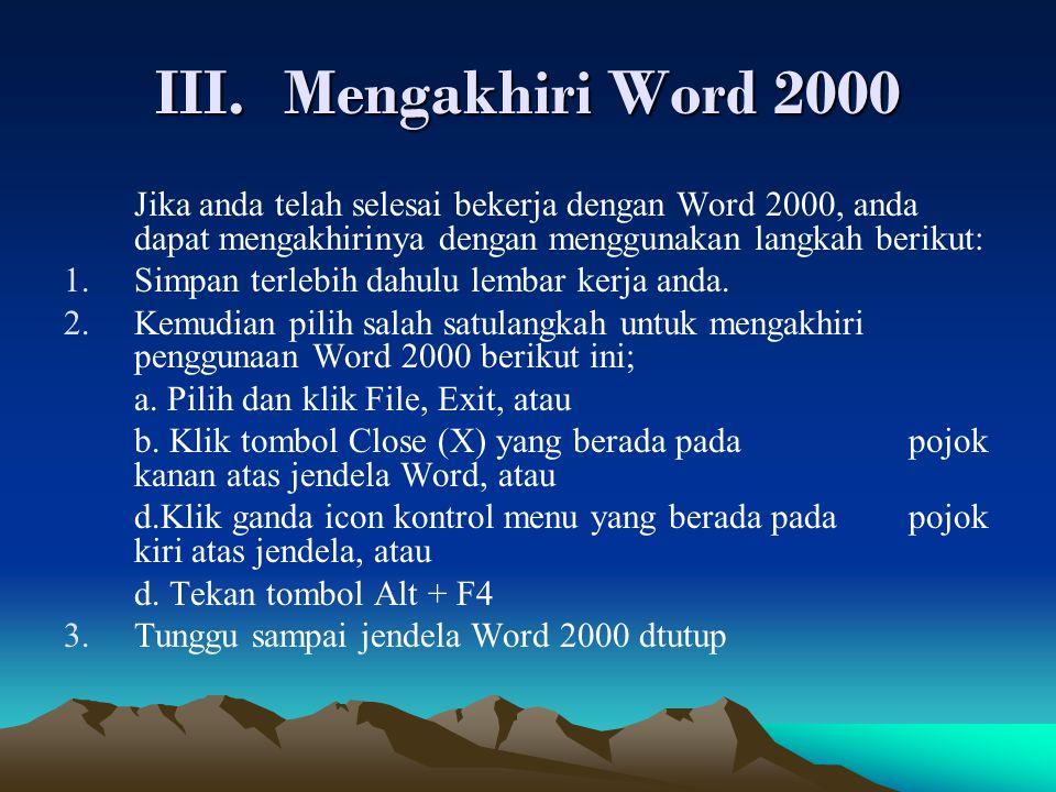 Mengakhiri Word 2000 Jika anda telah selesai bekerja dengan Word 2000, anda dapat mengakhirinya dengan menggunakan langkah berikut: