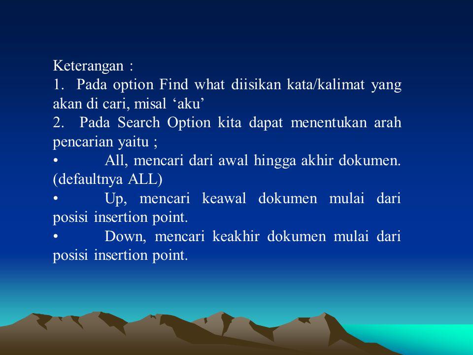 Keterangan : 1. Pada option Find what diisikan kata/kalimat yang akan di cari, misal 'aku'
