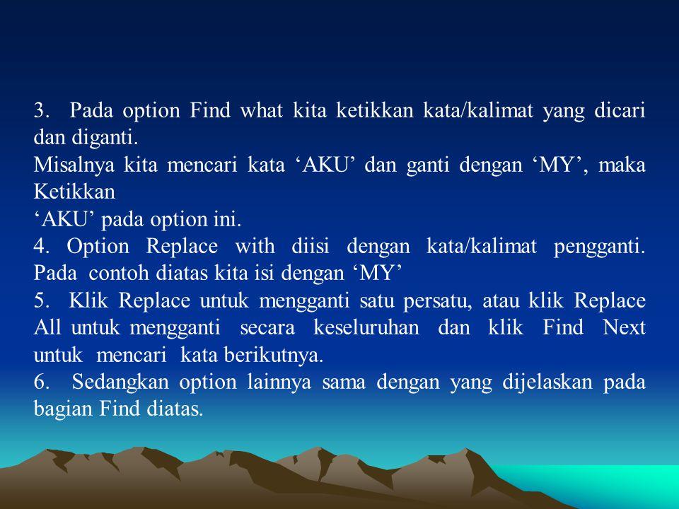 3. Pada option Find what kita ketikkan kata/kalimat yang dicari dan diganti.