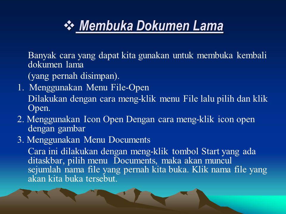 Membuka Dokumen Lama Banyak cara yang dapat kita gunakan untuk membuka kembali dokumen lama. (yang pernah disimpan).