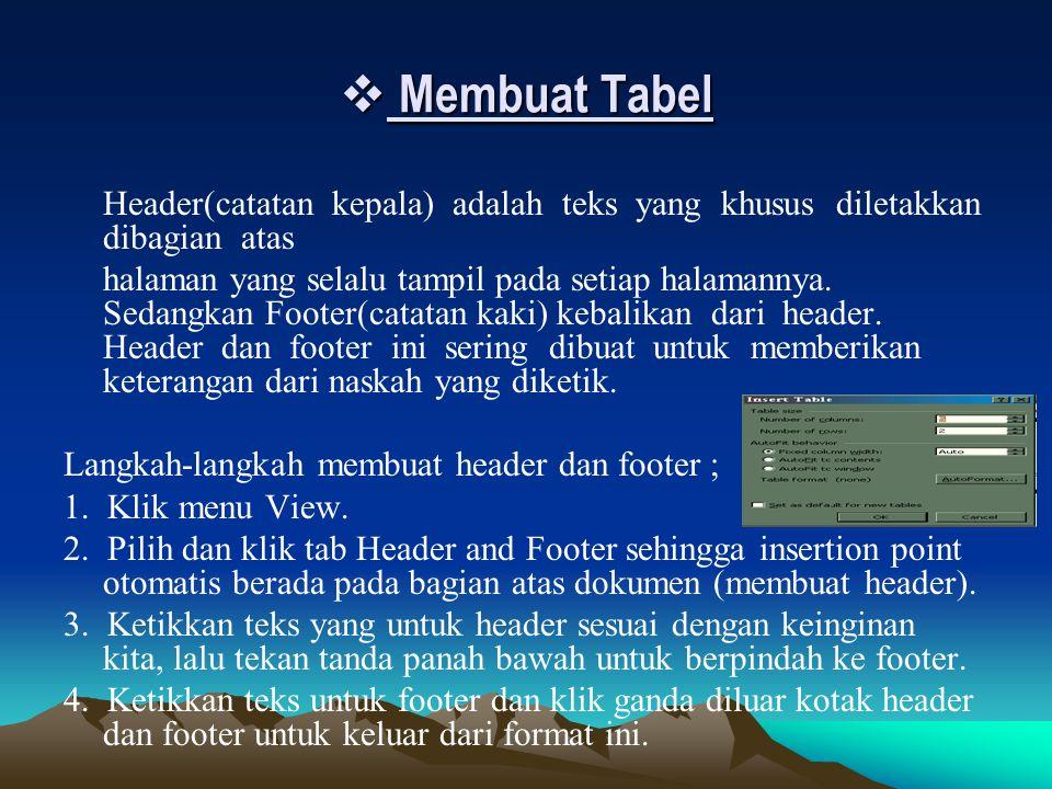 Membuat Tabel Header(catatan kepala) adalah teks yang khusus diletakkan dibagian atas.