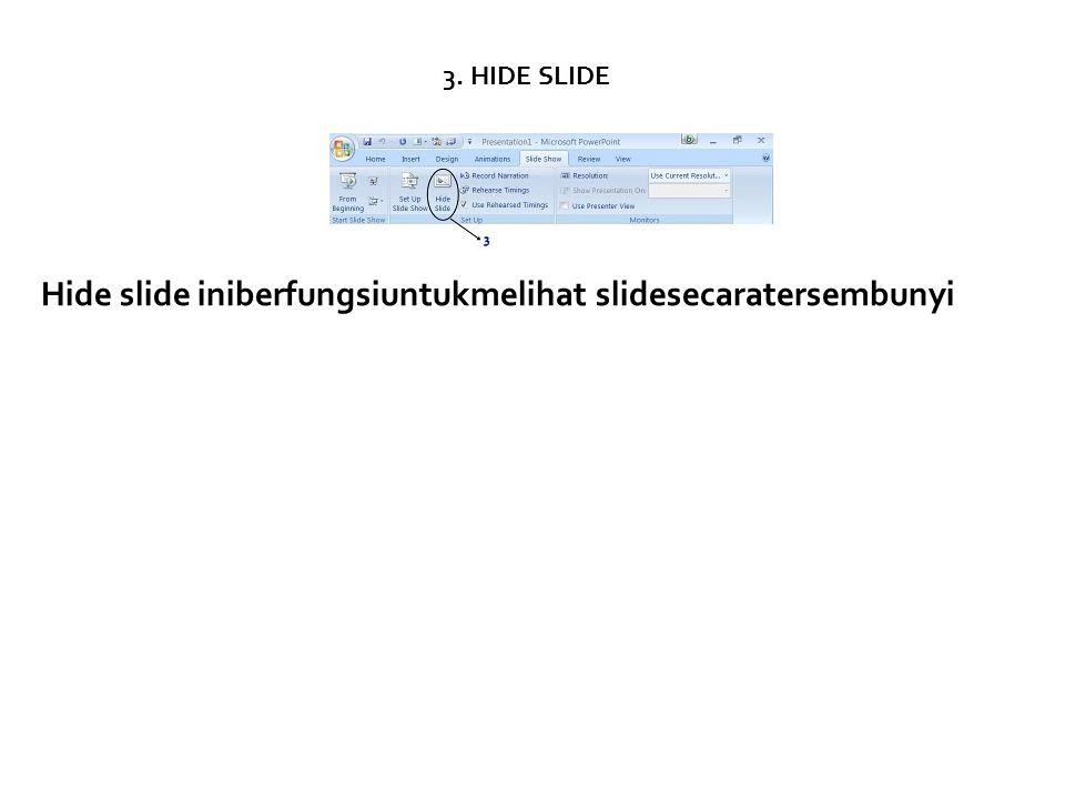 Hide slide iniberfungsiuntukmelihat slidesecaratersembunyi