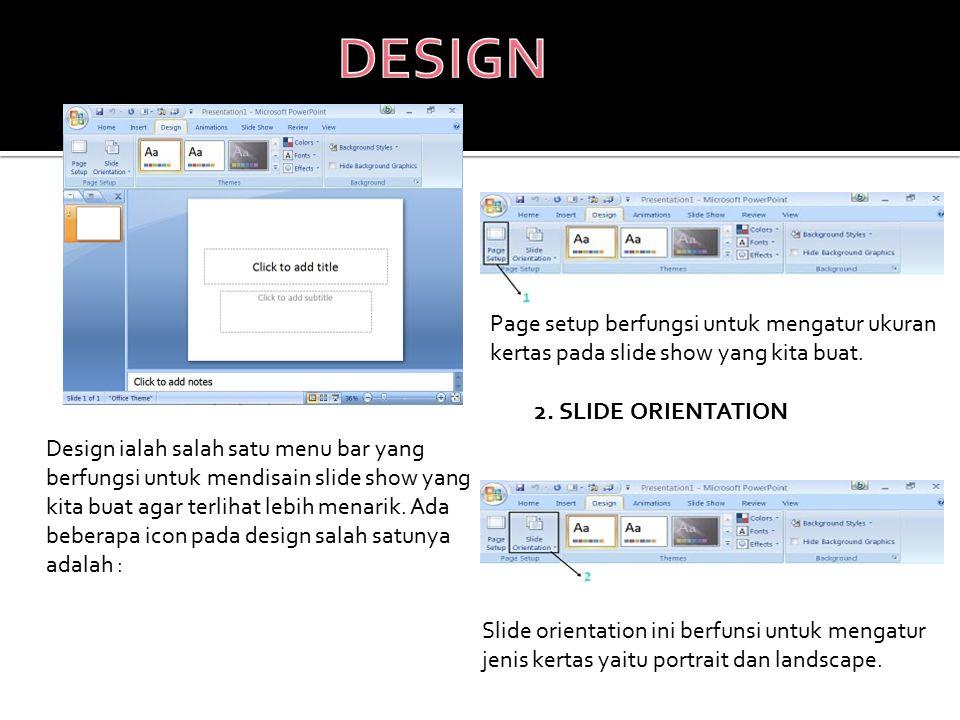 DESIGN 1.PAGE SETUP. Page setup berfungsi untuk mengatur ukuran kertas pada slide show yang kita buat.