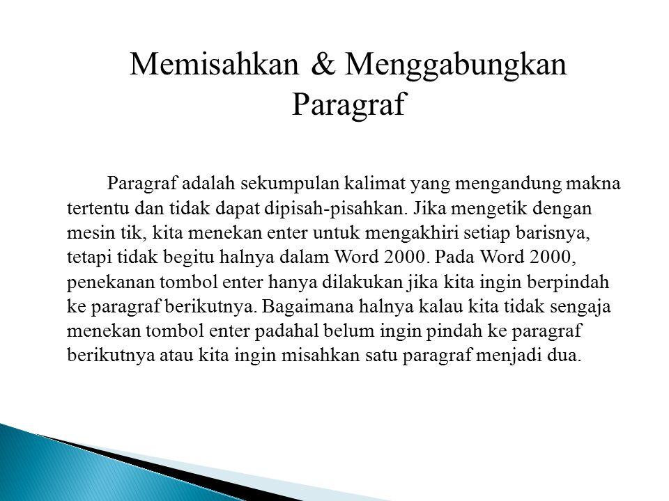 Memisahkan & Menggabungkan Paragraf Paragraf adalah sekumpulan kalimat yang mengandung makna tertentu dan tidak dapat dipisah-pisahkan.
