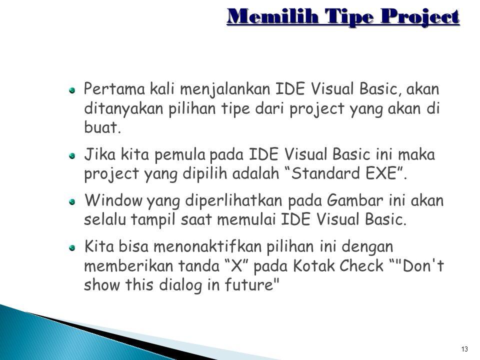 Memilih Tipe Project Pertama kali menjalankan IDE Visual Basic, akan ditanyakan pilihan tipe dari project yang akan di buat.