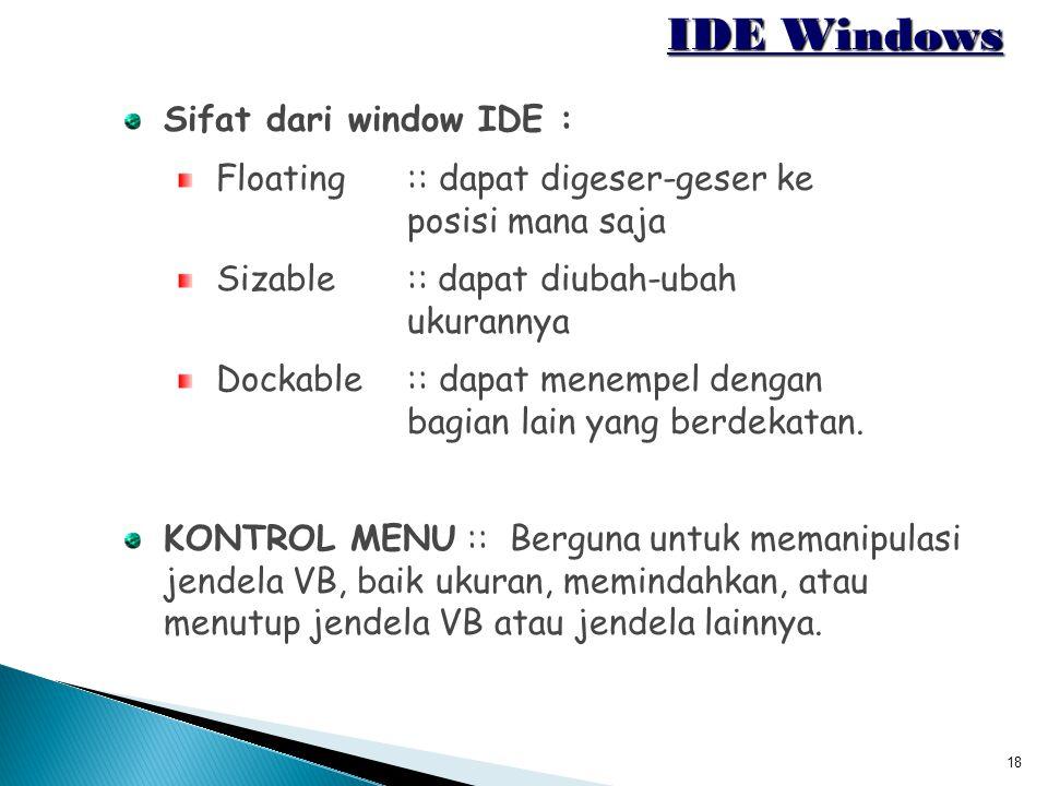 IDE Windows Sifat dari window IDE :