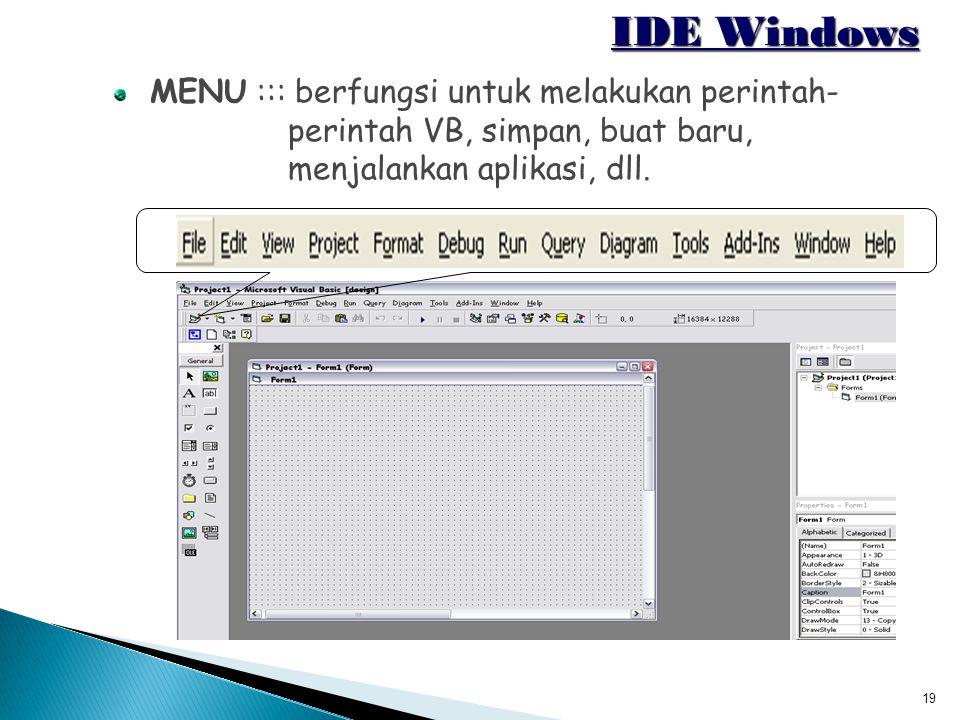 IDE Windows MENU ::: berfungsi untuk melakukan perintah- perintah VB, simpan, buat baru, menjalankan aplikasi, dll.