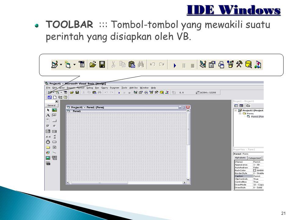 IDE Windows TOOLBAR ::: Tombol-tombol yang mewakili suatu perintah yang disiapkan oleh VB.