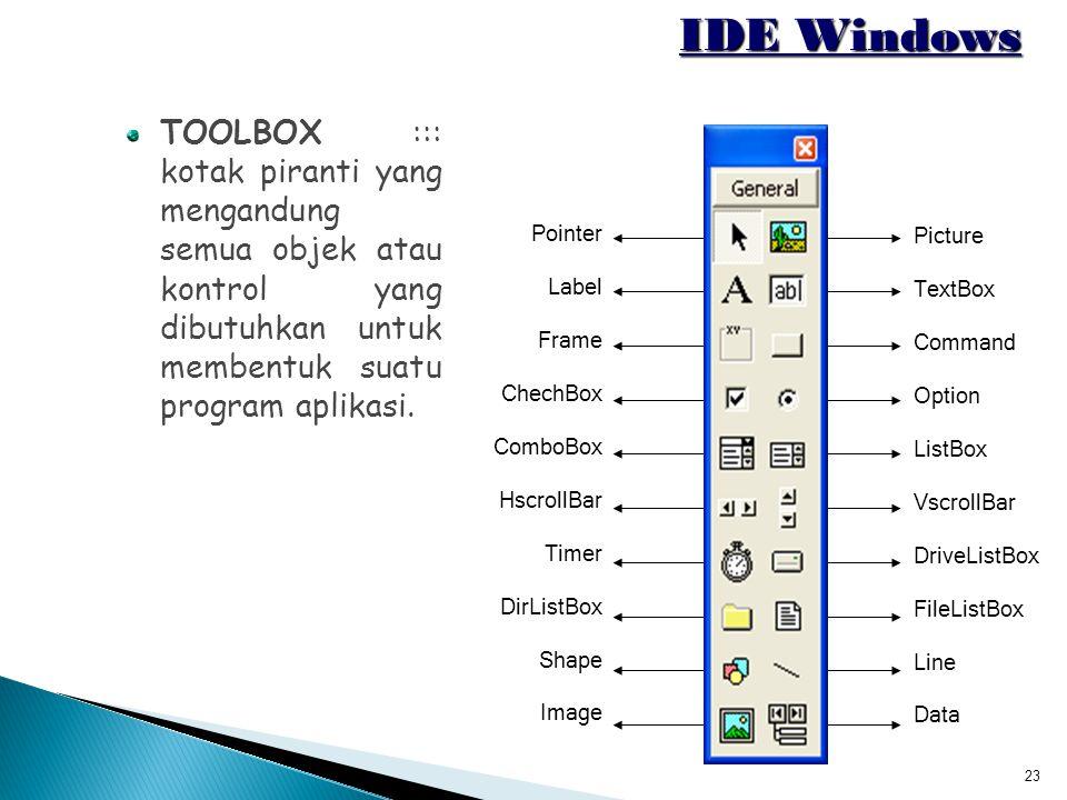 IDE Windows TOOLBOX ::: kotak piranti yang mengandung semua objek atau kontrol yang dibutuhkan untuk membentuk suatu program aplikasi.
