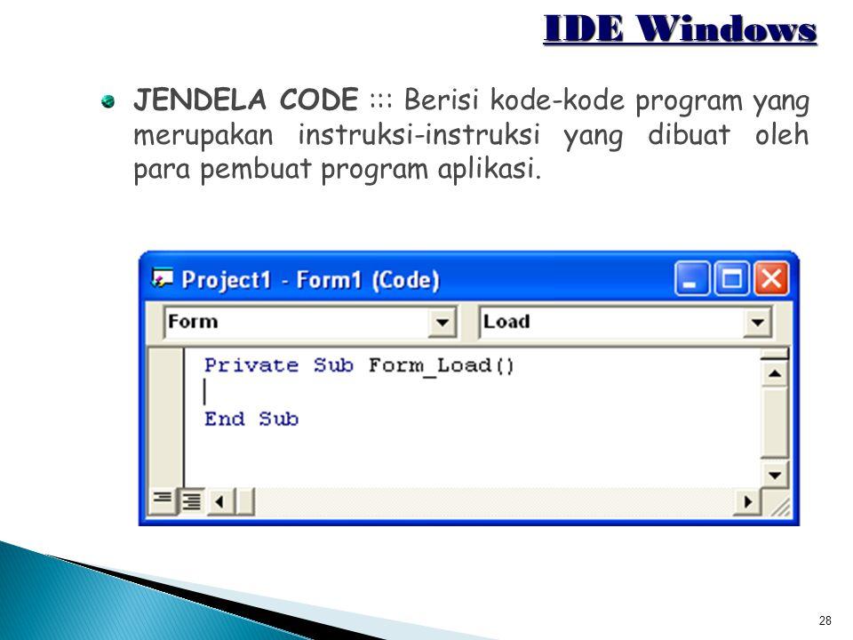 IDE Windows JENDELA CODE ::: Berisi kode-kode program yang merupakan instruksi-instruksi yang dibuat oleh para pembuat program aplikasi.