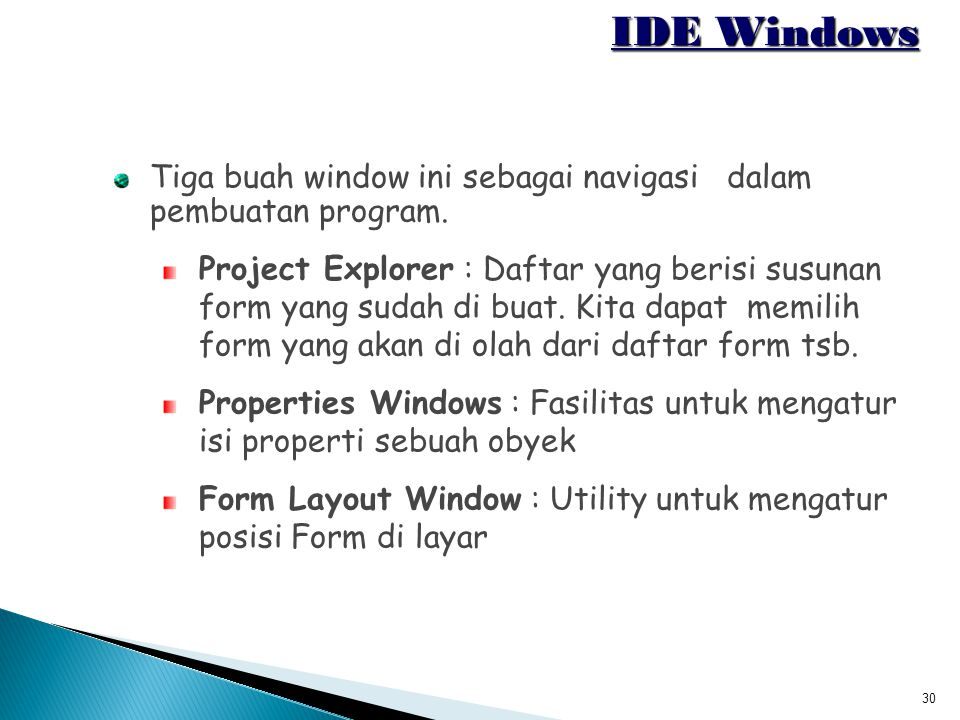 IDE Windows Tiga buah window ini sebagai navigasi dalam pembuatan program.