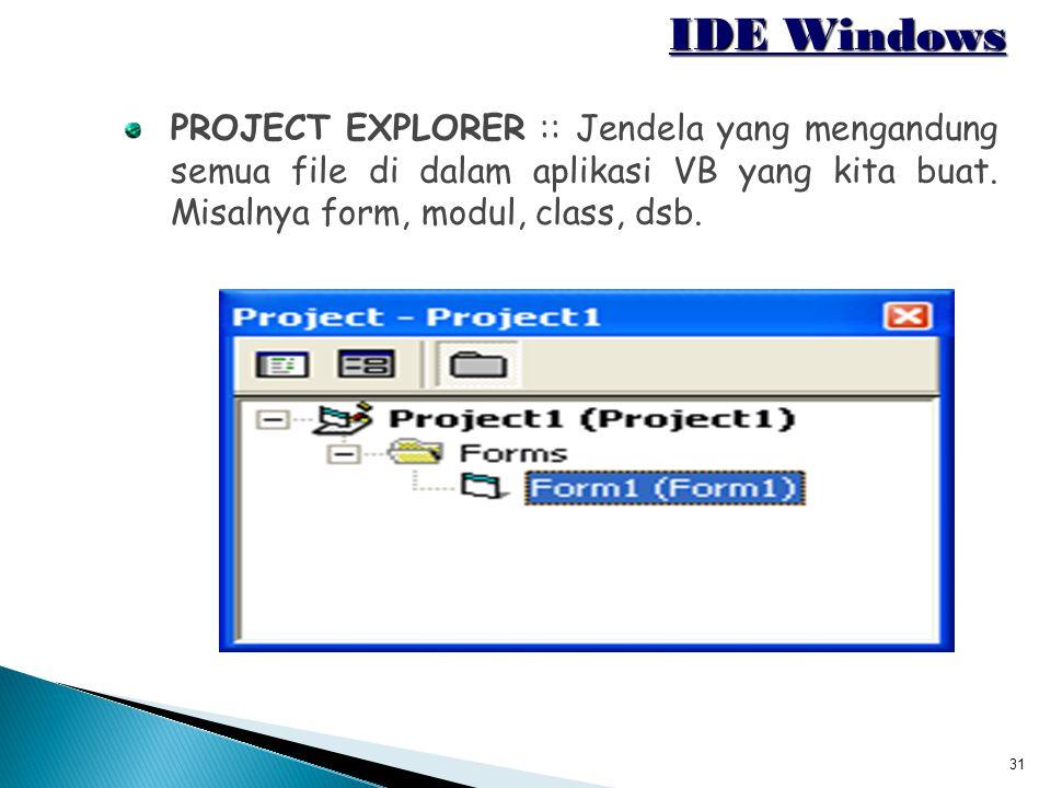 IDE Windows PROJECT EXPLORER :: Jendela yang mengandung semua file di dalam aplikasi VB yang kita buat.