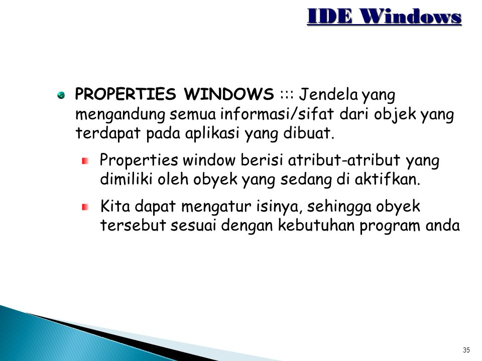 IDE Windows PROPERTIES WINDOWS ::: Jendela yang mengandung semua informasi/sifat dari objek yang terdapat pada aplikasi yang dibuat.