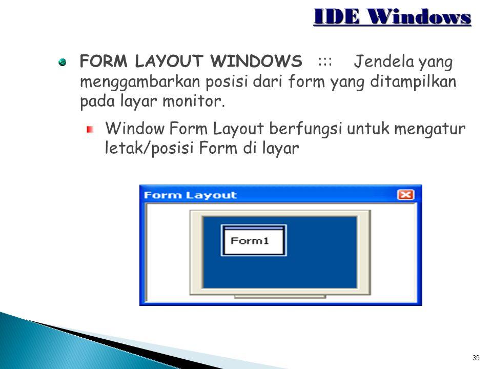 IDE Windows FORM LAYOUT WINDOWS ::: Jendela yang menggambarkan posisi dari form yang ditampilkan pada layar monitor.