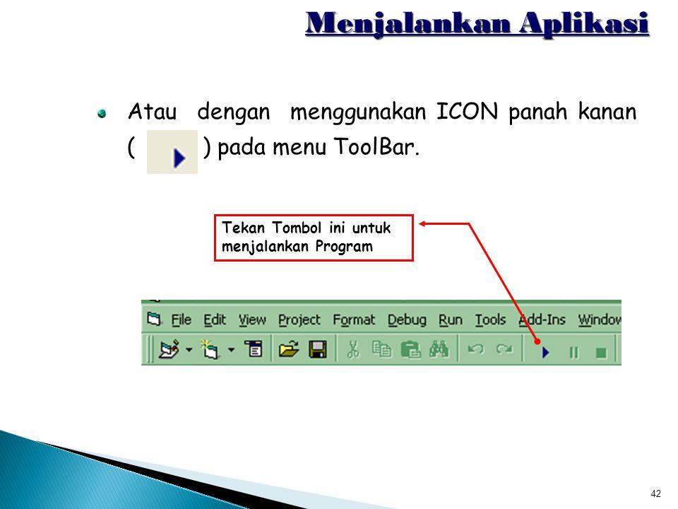 Menjalankan Aplikasi Atau dengan menggunakan ICON panah kanan ( ) pada menu ToolBar.