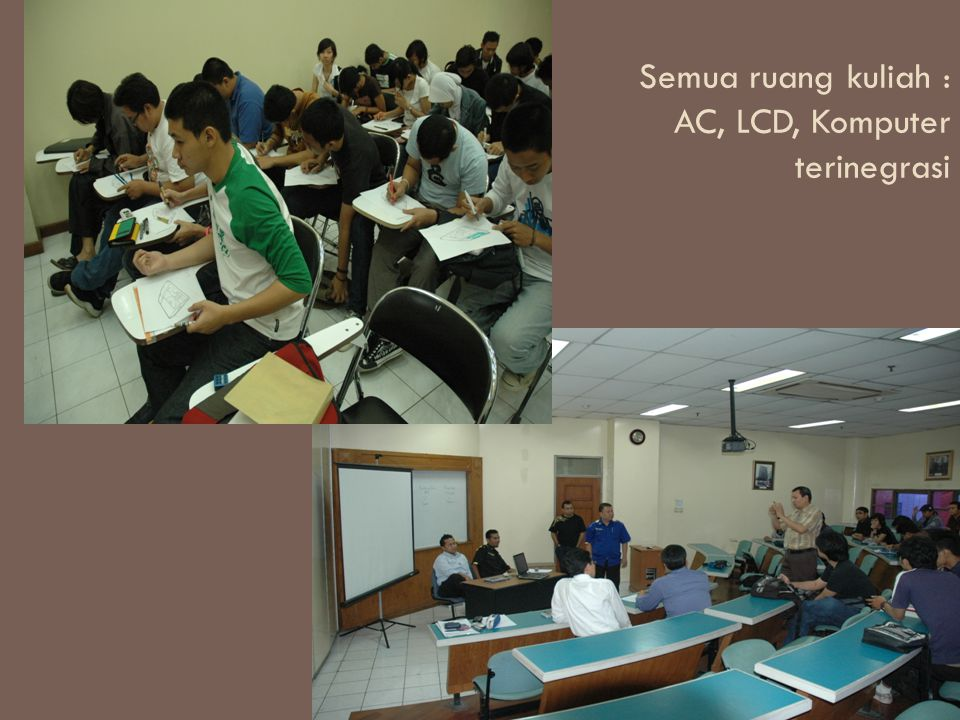 Semua ruang kuliah : AC, LCD, Komputer terinegrasi