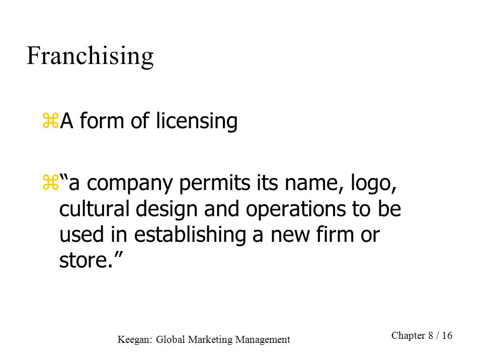 Franchising A form of licensing