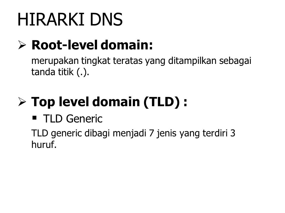 HIRARKI DNS Root-level domain: Top level domain (TLD) : TLD Generic